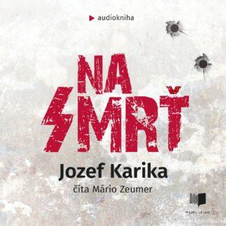 Audiokniha Na Smrť - Jozef Karika